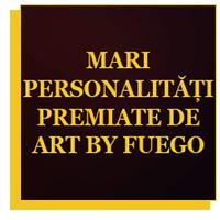 MARI PERSONALITATI PREMIATE DE ART BY FUEGO